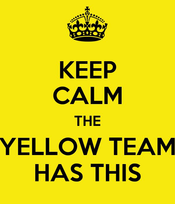 Keep Calm The Yellow Team Has This Poster Yelloooo