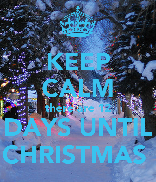 keep calm there are 12 days until christmas - 12 Days Till Christmas