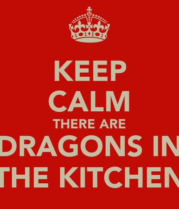 Keep Calm There Are Dragons In The Kitchen Poster Keep