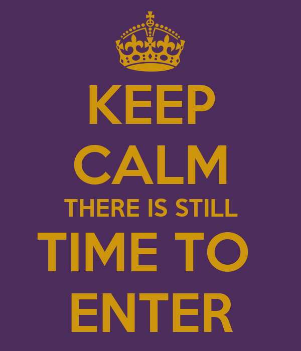 keep calm there is still time to enter keep calm and carry on image