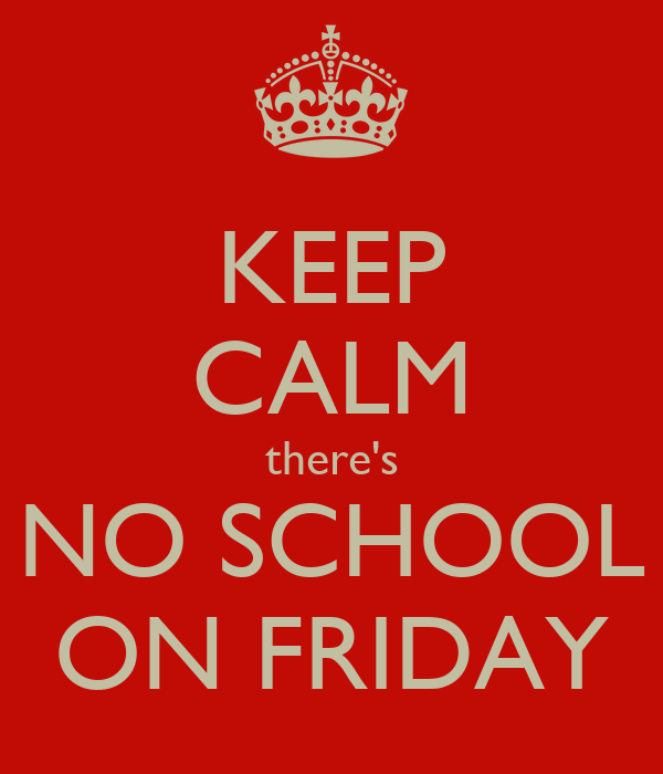 Keep Calm There S No School On Friday Keep Calm And