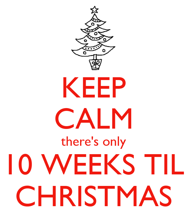 keep calm theres only 10 weeks til christmas