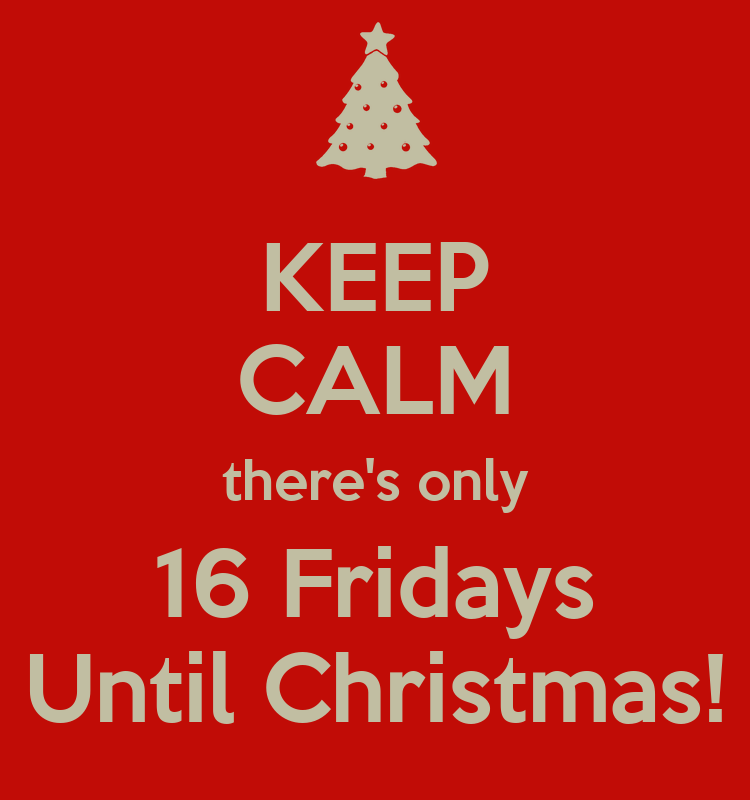 KEEP CALM there's only 16 Fridays Until Christmas! Poster | bks ...