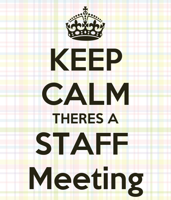 Keep Calm Theres A Staff Meeting Poster Cece Keep Calm