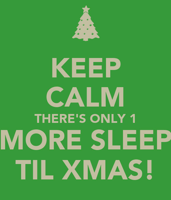 KEEP CALM THERE'S ONLY 1 MORE SLEEP TIL XMAS! - KEEP CALM AND CARRY ON ...: keepcalm-o-matic.co.uk/p/keep-calm-theres-only-1-more-sleep-til-xmas