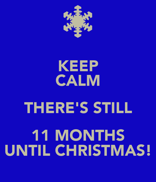 https://sd.keepcalm-o-matic.co.uk/i/keep-calm-theres-still-11-months-until-christmas.png