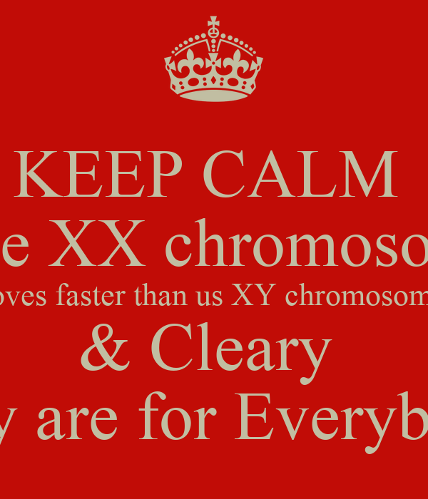 KEEP CALM These XX chromosomes Keep Calm And Be Yourself