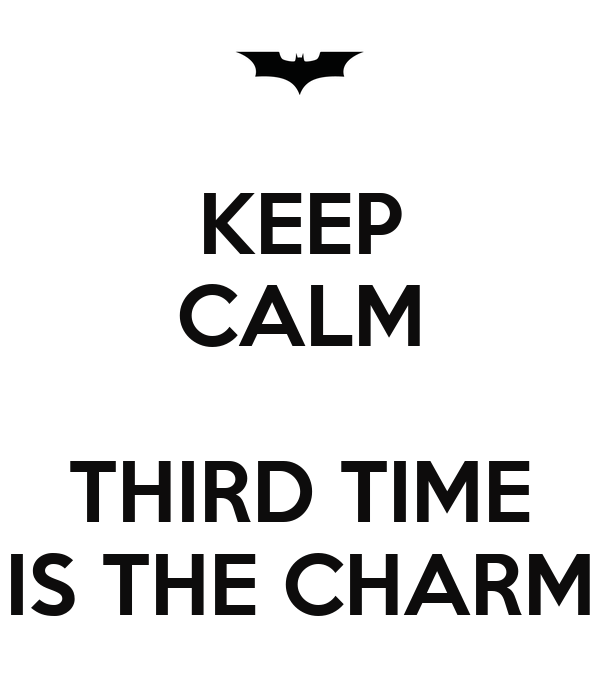 keep calm third time is the charm poster agemo keep