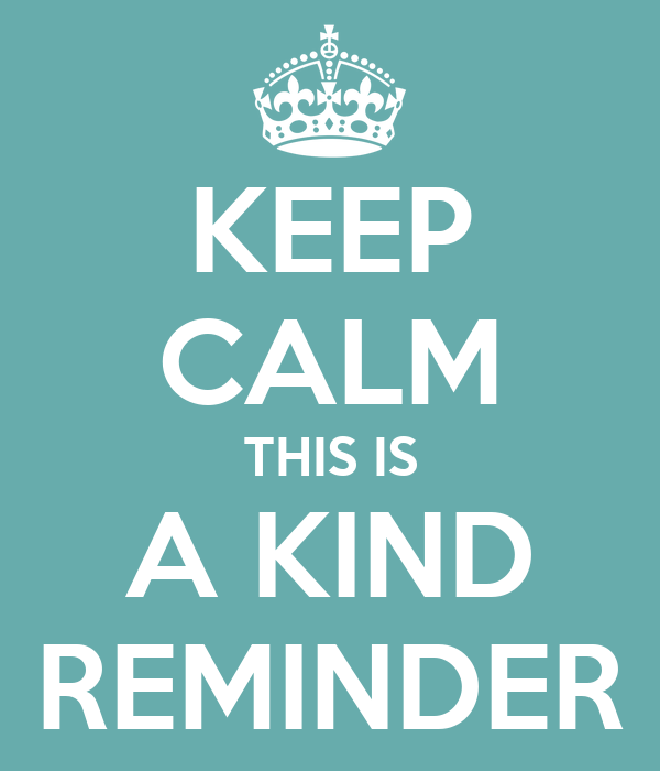 KEEP CALM THIS IS A KIND REMINDER Poster | Jen&Jase | Keep ...