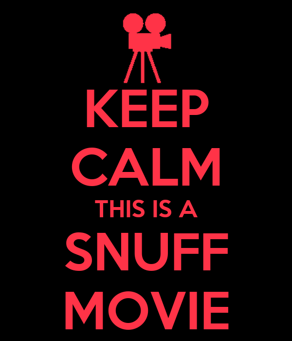 keep-calm-this-is-a-snuff-movie.png