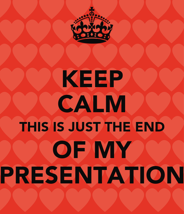 keep calm this is just the end of my presentation poster