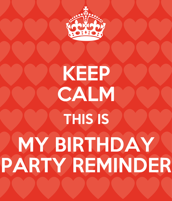 Keep Calm This Is My Birthday Party Reminder Poster Ratika Keep
