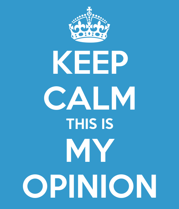 KEEP CALM IT'S JUST MY OPINION Poster | steve_brown | Keep Calm-o ...