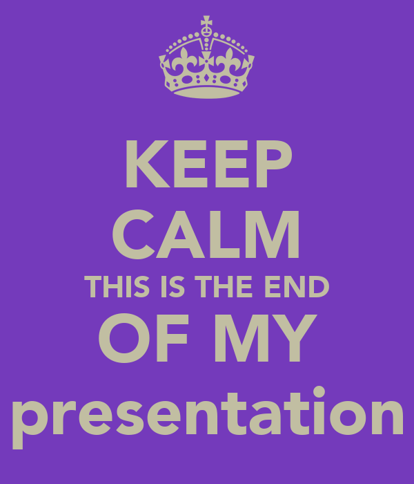 keep calm this is the end of my presentation poster