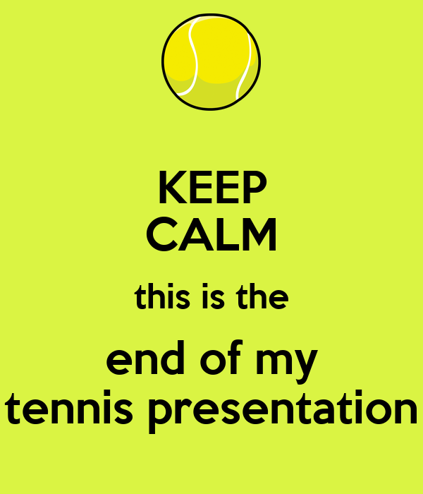 keep calm this is the end of my tennis presentation poster