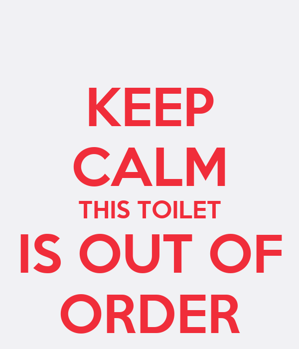 Keep Calm Toilet Out Order Sign Keep Calm And Be Yourself