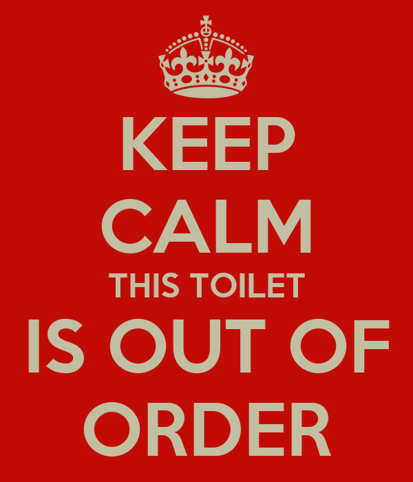 Keep calm this toilet is out of order poster gr keep for Bathroom out of order sign