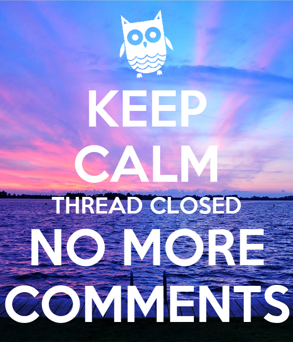 [Imagen: keep-calm-thread-closed-no-more-comments.png]