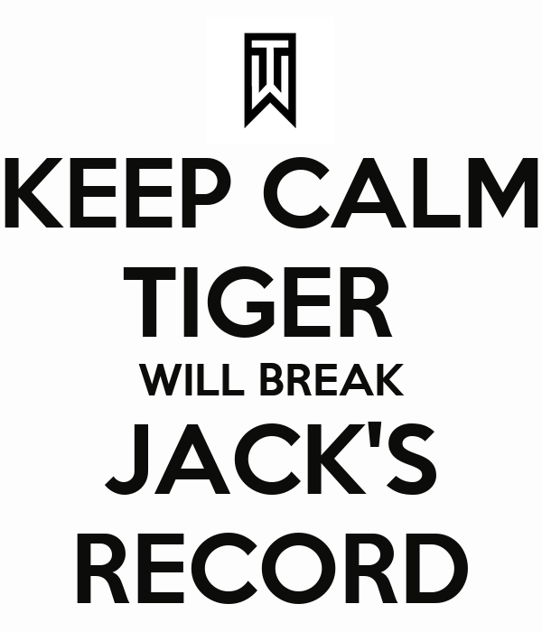 keep calm tiger will break jack 39 s record keep calm and