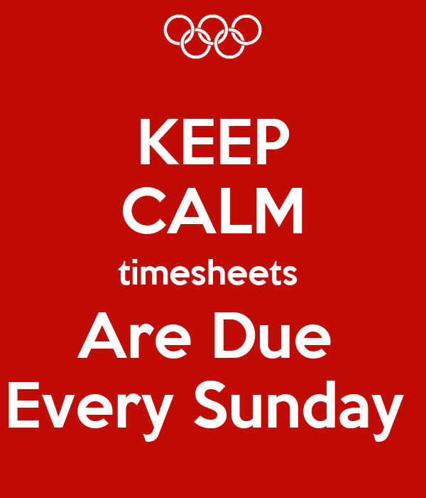 KEEP CALM Timesheets Are Due Every Sunday Poster