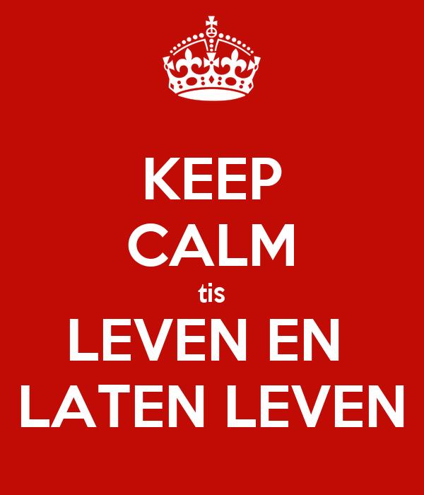 Keep Calm Tis Leven En Laten Leven Poster Lindsey Keep