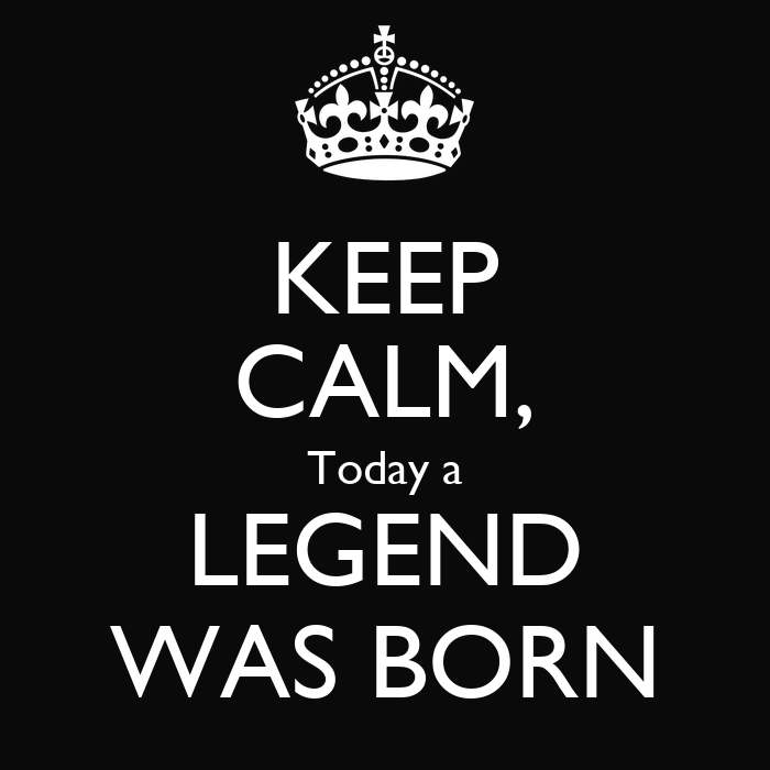 Raconte ta vie passionnante  - Page 19 Keep-calm-today-a-legend-was-born-2