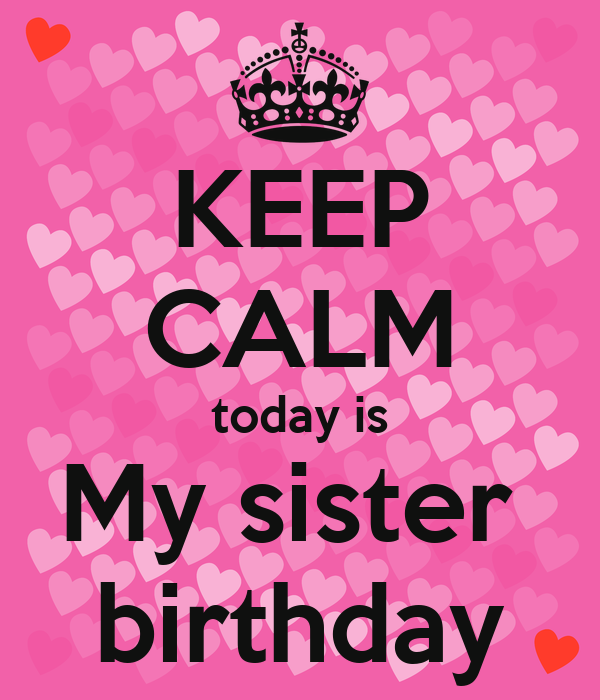 Keep Calm Today Is My Sister Birthday Poster Alyaa