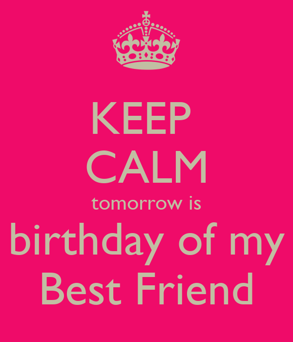 Keep calm tomorrow is birthday of my best friend poster love keep calm tomorrow is birthday of my best friend thecheapjerseys Images