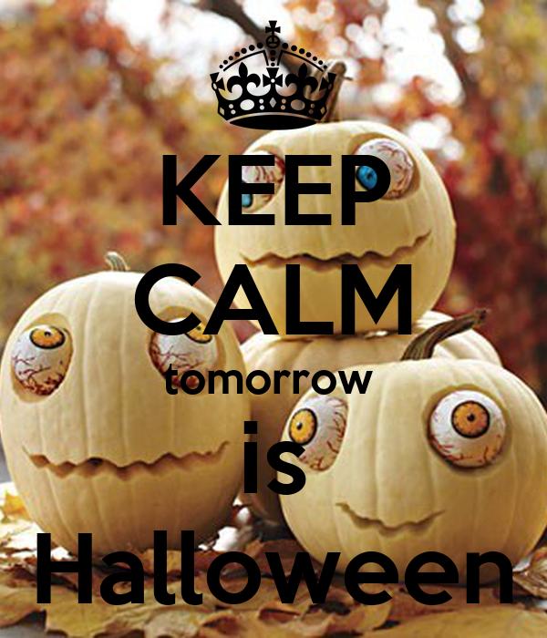 Dont Keep Calm Halloween Is Tomorrow