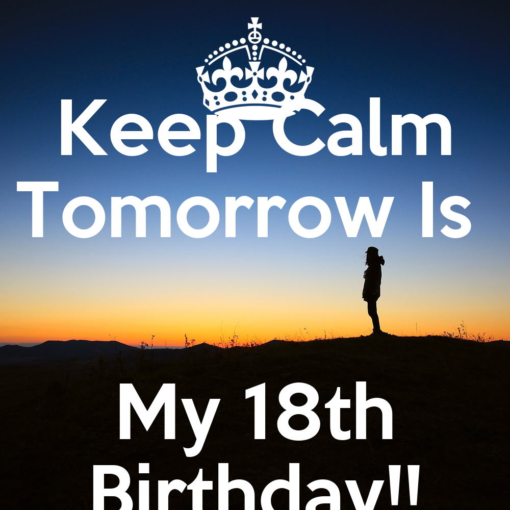 Keep Calm Tomorrow Is My 18th Birthday!! Poster