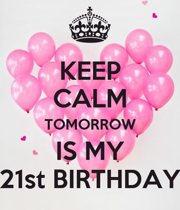 KEEP CALM TOMORROW IS MY 21st BIRTHDAY Poster