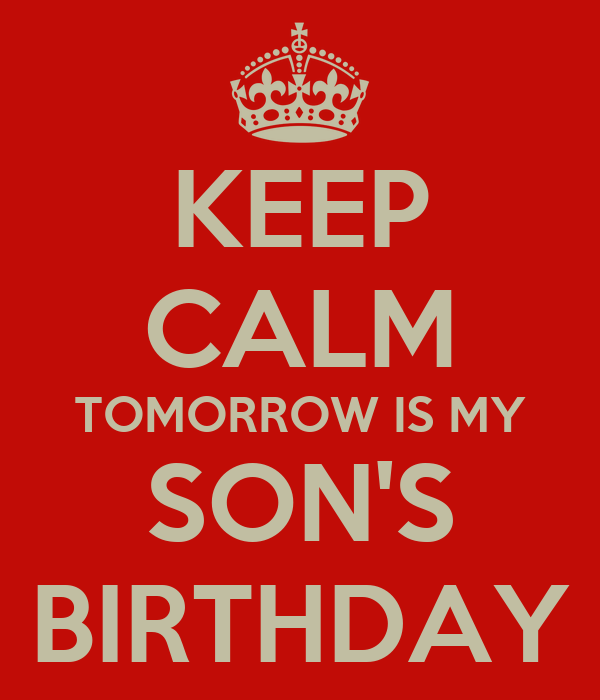 Fabulous Keep Calm Tomorrow Is My Sons Birthday Poster Irma Keep Calm Funny Birthday Cards Online Fluifree Goldxyz