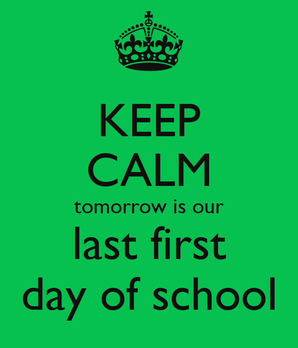 keep-calm-tomorrow-is-our-last-first-day-of-school.png
