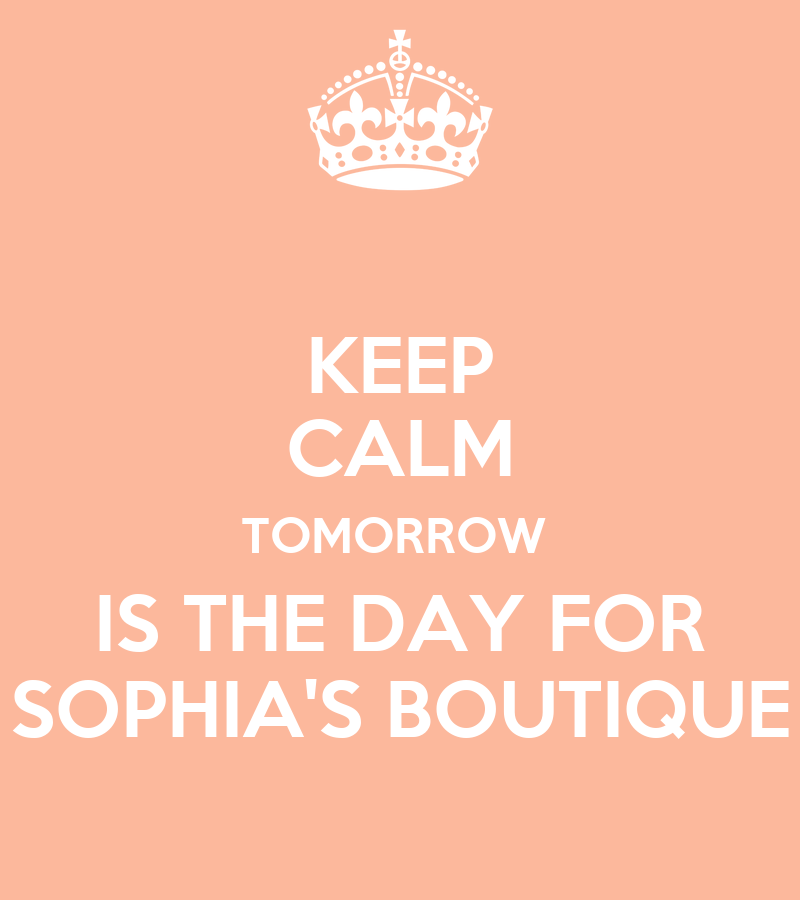 keep calm tomorrow is the day for sophia 39 s boutique poster sophia 39 s boutique keep calm o matic. Black Bedroom Furniture Sets. Home Design Ideas