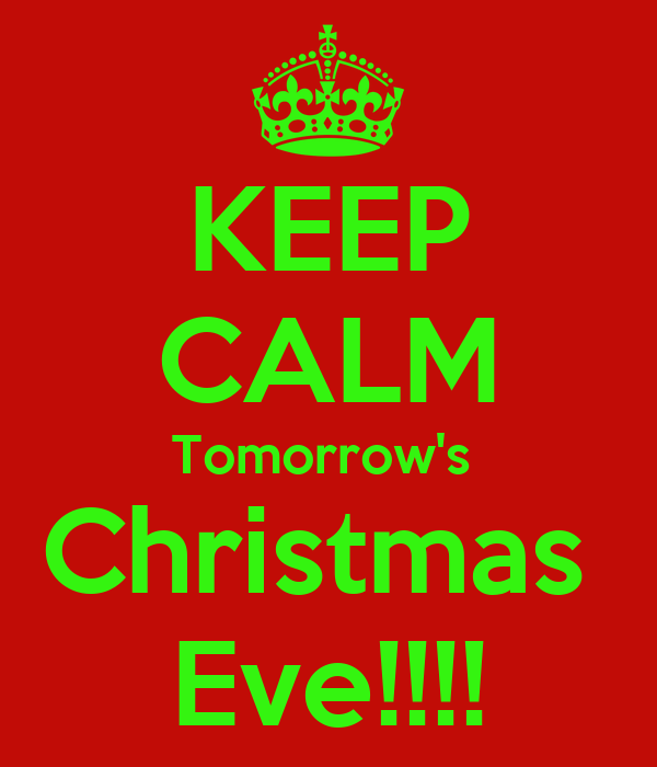 [Image: keep-calm-tomorrows-christmas-eve-1.png]