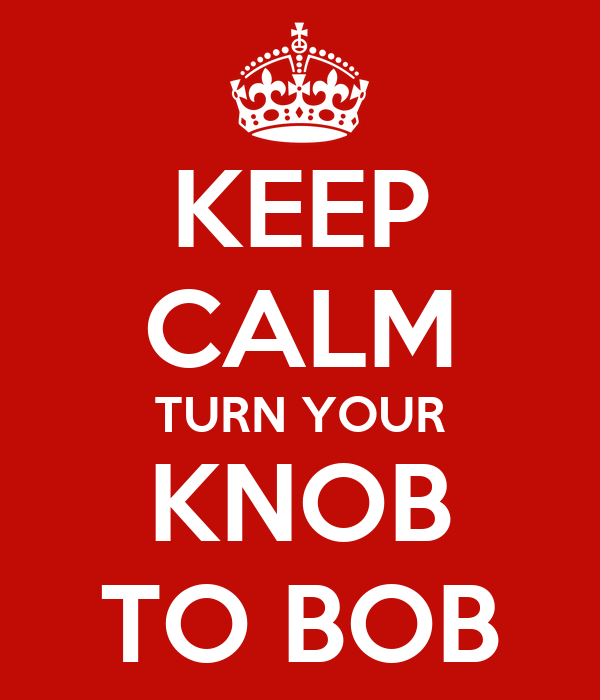 keep-calm-turn-your-knob-to-bob.png