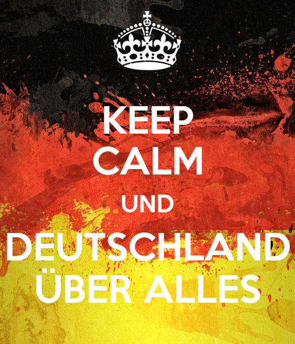 KEEP CALM UND DEUTSCHLAND ÜBER ALLES Poster   fede   Keep Calm-o-Matic