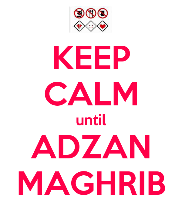 http://sd.keepcalm-o-matic.co.uk/i/keep-calm-until-adzan-maghrib.png