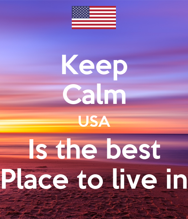 Keep Calm Usa Is The Best Place To Live In Keep Calm And