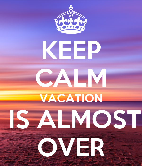 KEEP CALM VACATION IS ALMOST OVER Poster | Wouter | Keep ...