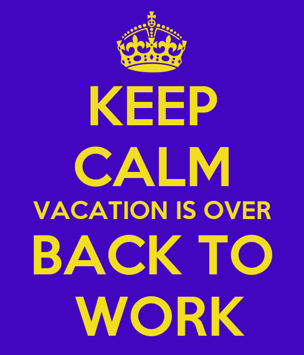 Back To Work Quotes After Vacation: KEEP CALM VACATION IS OVER BACK TO WORK Poster