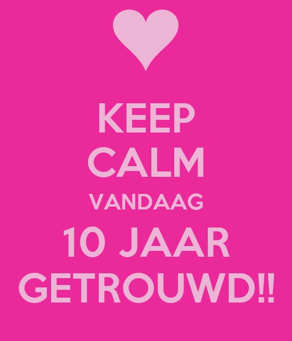 10 jaar getrouwd is KEEP CALM VANDAAG 10 JAAR GETROUWD!! Poster | Vanessa | Keep Calm  10 jaar getrouwd is