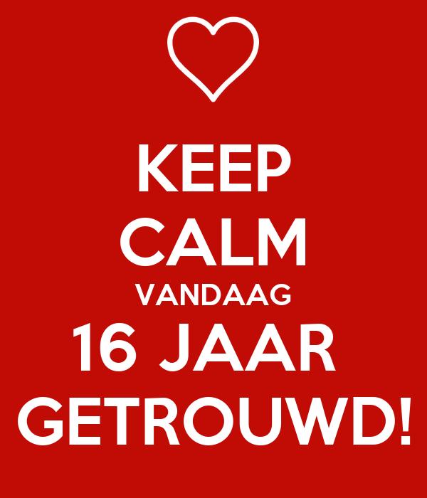 16 jaar getrouwd KEEP CALM VANDAAG 16 JAAR GETROUWD! Poster | Angela | Keep Calm o  16 jaar getrouwd