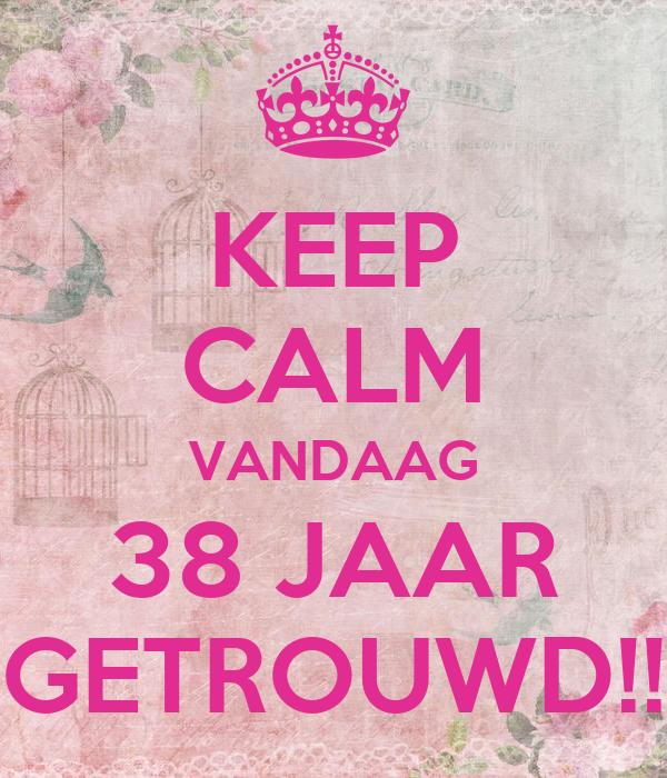 38 jaar getrouwd KEEP CALM VANDAAG 38 JAAR GETROUWD!! Poster | jetta | Keep Calm o  38 jaar getrouwd