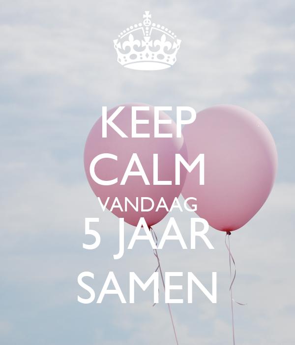 5 jaar samen KEEP CALM VANDAAG 5 JAAR SAMEN Poster | Judith | Keep Calm o Matic 5 jaar samen