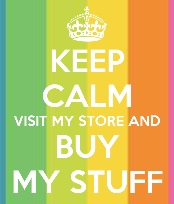 KEEP CALM VISIT MY STORE AND BUY MY STUFF Poster