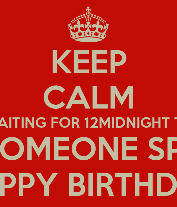 Keep Calm Waiting For 12midnight To Wish Someone Special Happy