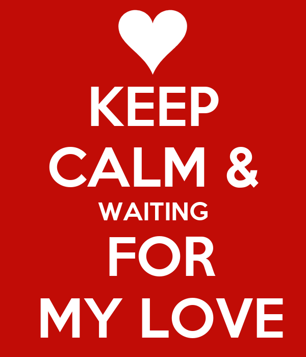 Keep Calm Waiting For My Love Poster Bern Keep Calm O Matic