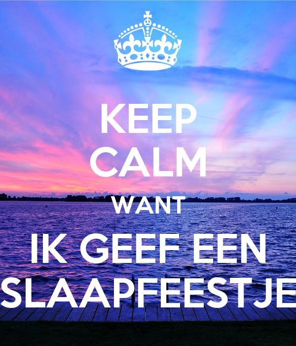 Keep calm want ik geef een slaapfeestje poster mandy for Keep calm immagini