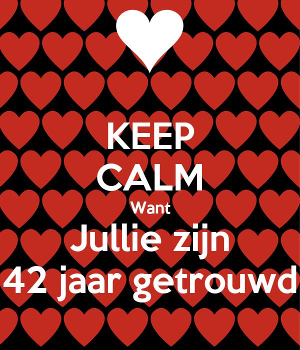 42 jaar getrouwd KEEP CALM Want Jullie zijn 42 jaar getrouwd Poster | Jitske | Keep  42 jaar getrouwd